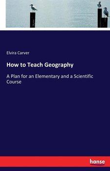 How to Teach Geography-Carver Elvira