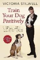 How to Train Your Dog Positively-Stilwell Victoria