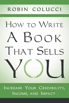 How to Write a Book That Sells You - Colucci Robin