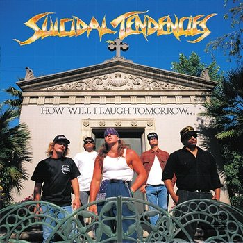 How Will I Laugh Tomorrow When I Can't Even Smile Today - Suicidal Tendencies