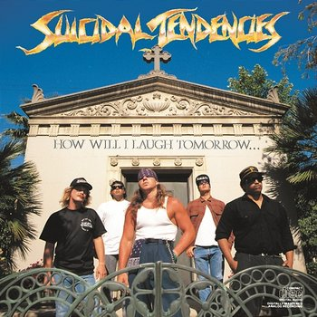 How Will I Laugh Tomorrow When I Can't Even Smile Today-Suicidal Tendencies