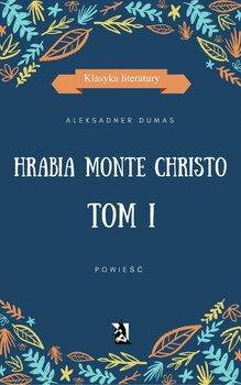 Hrabia Monte Christo. Tom 1-Dumas Aleksander
