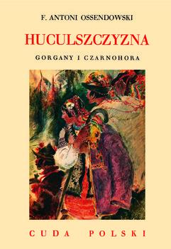 Huculszczyzna. Gorgany i Czarnohora-Ossendowski Antoni Ferdynand