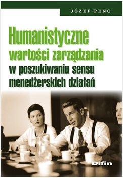 Humanistyczne wartości zarządzania w poszukiwaniu sensu menedżerskich działań                      (ebook)