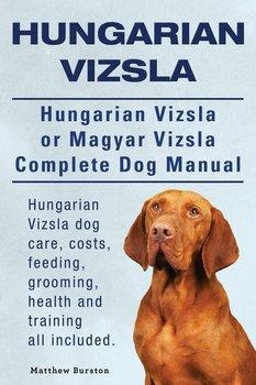 Hungarian Vizsla. Hungarian Vizsla Or Magyar Vizsla Complete Dog Manual. Hungarian Vizsla dog care, costs, feeding, grooming, health and training all included.-Burston Matthew