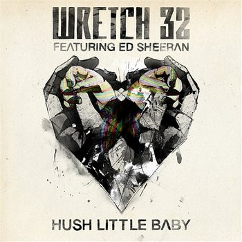Hush Little Baby ([Remixes) - Wretch 32 feat. Ed Sheeran