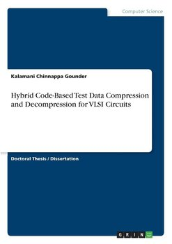 Hybrid Code-Based Test Data Compression and Decompression for VLSI Circuits-Chinnappa Gounder Kalamani