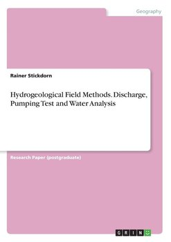 Hydrogeological Field Methods. Discharge, Pumping Test and Water Analysis-Stickdorn Rainer