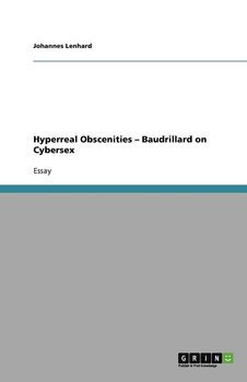 Hyperreal Obscenities - Baudrillard on Cybersex-Lenhard Johannes