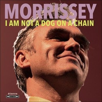 I Am Not A Dog On A Chain-Morrissey