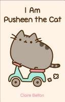 I Am Pusheen the Cat - Belton Claire