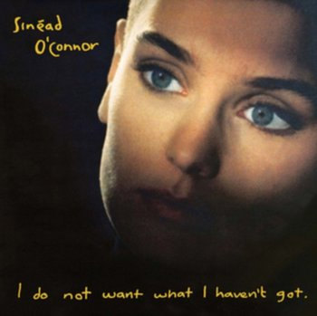 I Do Not Want What I Have Not Got-O'Connor Sinead