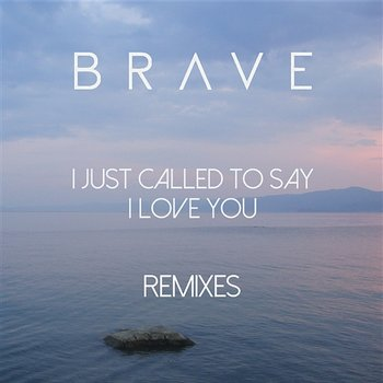 I Just Called To Say I Love You-Brave