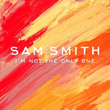 I'm Not The Only One-Sam Smith