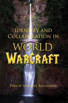 Identity and Collaboration in World of Warcraft-Alexander Phillip Michael