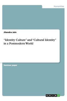 """Identity Culture"" and ""Cultural Identity"" in a Postmodern World-Jain Jitendra"