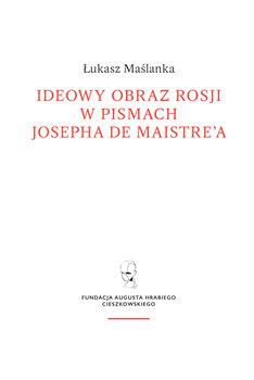 Ideowy obraz Rosji w pismach Josepha de Maistre'a-Maślanka Łukasz