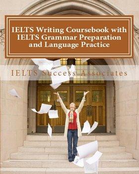 IELTS Writing Coursebook with IELTS Grammar Preparation & Language Practice-Ielts Success Associates
