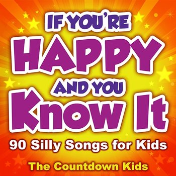 If You're Happy and You Know It: 90 Silly Songs for Kids - The Countdown Kids