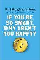 If You're So Smart Why Aren't You Happy-Raghunathan Raj