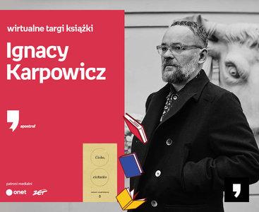 Ignacy Karpowicz – PREMIERA | Wirtualne Targi Książki. Apostrof
