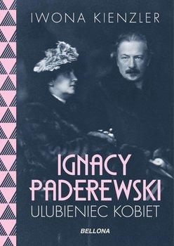 Ignacy Paderewski. Ulubieniec kobiet-Kienzler Iwona