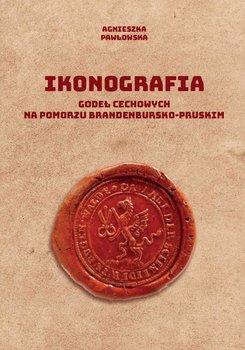 Ikonografia godeł cechowych na Pomorzu brandenbursko-pruskim-Pawłowska Agnieszka