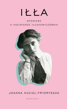Iłła. Opowieść o Kazimierze Iłłakowiczównie                      (ebook)