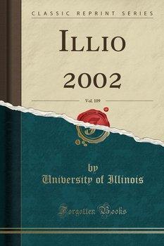 Illio 2002, Vol. 109 (Classic Reprint)-Illinois University Of