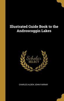 Illustrated Guide Book to the Androscoggin Lakes-Alden John Farrar Charles