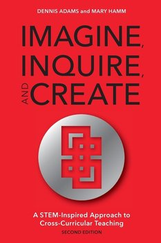 Imagine, Inquire, and Create - Adams Dennis