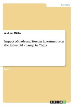 Impact of trade and foreign investments on the industrial change in China - Müller Andreas
