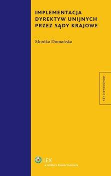 Implementacja dyrektyw unijnych przez sądy krajowe-Domańska Monika