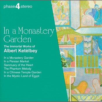 In a Monastery Garden: The Immortal Works of Albert Ketèlbey - Josef Sakonov, Royal Philharmonic Chorus, London Festival Orchestra, Royal Philharmonic Orchestra, Eric Rogers