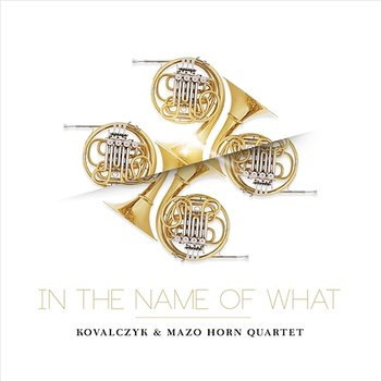 In The Name Of What-Kovalczyk feat. Mazo Horn Quartet