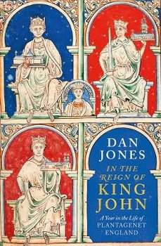 In the Reign of King John: A Year in the Life of Plantagenet England-Jones Dan