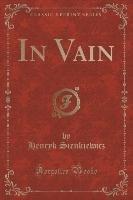 In Vain (Classic Reprint)-Sienkiewicz Henryk