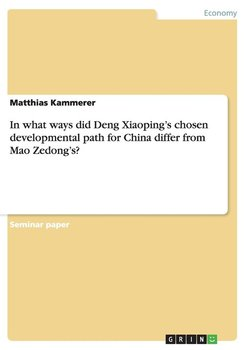 In What Ways Did Deng Xiaoping's Chosen Developmental Path for China Differ from Mao Zedong's?-Kammerer Matthias
