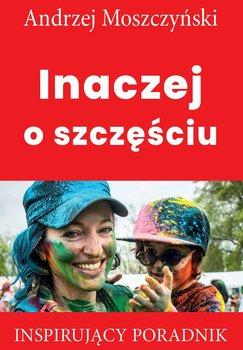 Inaczej o szczęściu-Moszczyński Andrzej