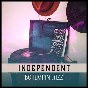 Independent – Bohemian Jazz: Fine Music, Moody Rhapsody, Artists Meeting, Wine Tasting, Crowded Lounge, Vibes of Night Art-Modern Jazz Relax Group