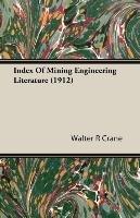 Index Of Mining Engineering Literature (1912)-Crane Walter R.