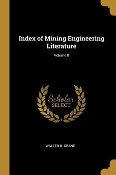 Index of Mining Engineering Literature; Volume II-Crane Walter R.