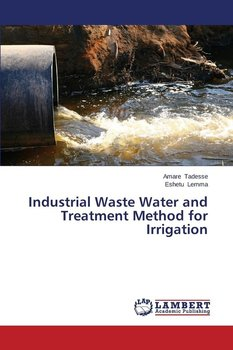 Industrial Waste Water and Treatment Method for Irrigation-Tadesse Amare