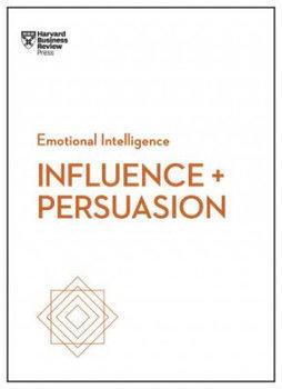 Influence and Persuasion (HBR Emotional Intelligence Series)-Morgan Nick, Cialdini Robert B., Duarte Nancy