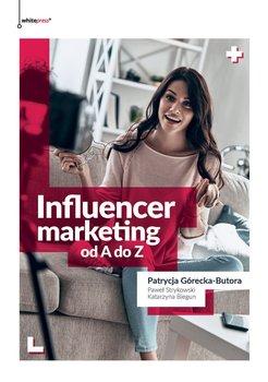 Influencer marketing od A do Z-Górecka-Butora Patrycja, Strykowski Paweł, Biegun Katarzyna
