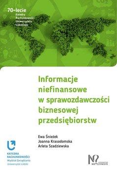 Informacje niefinansowe w sprawozdawczości biznesowej przedsiębiorstw-Śnieżek Ewa, Krasodomska Joanna, Szadziewska Arleta