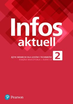 Infos Aktuell 2. Język niemiecki. Liceum i technikum. Książka nauczyciela-Opracowanie zbiorowe