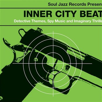 Inner City Beat: Detective Themes, Spy Music and Imaginary Thrillers 1967-1977-Soul Jazz Records Presents