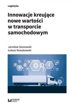 Innowacje kreujące nowe wartości w transporcie samochodowym-Sosnowski Jarosław, Nowakowski Łukasz