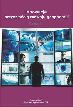 Innowacje przyszłością rozwoju gospodarki. Część 1                      (ebook)